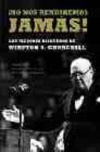¡no nos rendiremos jamas!: los mejores discursos de winston s. ch urchill-winston churchill-9788497342889