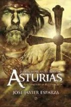 la gran aventura del reino de asturias: asi empezo la reconquista jose javier esparza 9788497349789