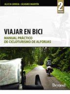 viajar en bici: manual practico de cicloturismo de alforjas-alicia urrea-alvaro martin-9788498291889