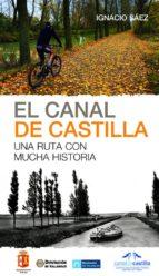 el canal de castilla: una ruta con mucha historia ignacio saez 9788498293289