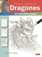 como dibujar dragones: en sencillos pasos-paul bryan davies-9788498745689