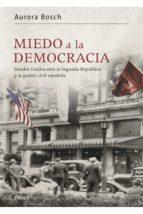 miedo a la democracia: estados unidos ante la segunda republica y la guerra civil española aurora bosch 9788498926989