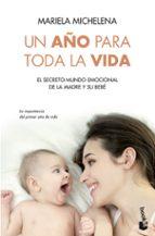 un año para toda la vida: el secreto mundo emocional de la madre y su bebe-mariela michelena-9788499983189
