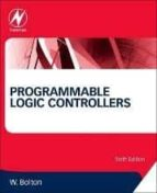 programmable logic controllers (6th edition) w. bolton 9780128029299