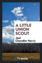El libro de A little union scout autor JOEL CHANDLER HARRIS DOC!