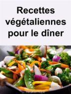 recettes végétaliennes pour le dîner (ebook) 9781507141199