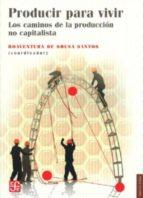 producir para vivir: los caminos de la produccion no capitalista boaventura de sousa santos 9786071605399
