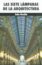 las siete lamparas de la arquitectura-john ruskin-9786079014599