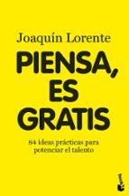 piensa, es gratis: 84 ideas brillantes para potenciar el talento joaquin lorente 9788408094999