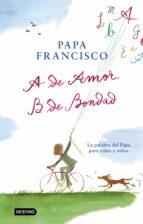 a de amor, b de bondad-jorge bergoglio papa francisco-9788408204299