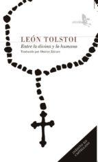 entre lo divino y lo humano-leon tolstoi-9788415009399
