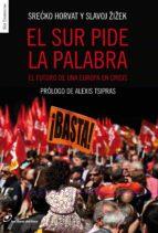 el sur pide la palabra: el futuro de una europa en crisis-slavoj zizek-alexis tsipras-9788415070399