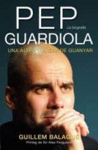 pep guardiola. la biografia. una altra manera de guanyar-guillem balague-9788415242499