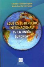 ¿que es el derecho internacional? ¿y la union europea? (2ª ed.)-cesareo gutierres espada-9788415429999