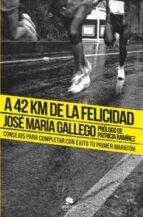 a 42 km de la felicidad jose maria gallego 9788415678199