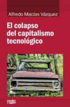 el colapso del capitalismo tecnológico alfredo macias vazquez 9788416020799