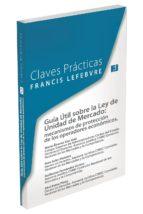 claves practicas guia util sobre la ley de unidad de mercado mecanismos de proteccion de los operadores economicos 9788416268399
