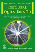 descubre quien eres tu : volver a nacer con una vida plena, sin tener que morir margarita ramirez gutierrez 9788416316199