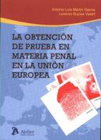 la obtención de prueba en materia penal en la unión europea antonio luis martín garcía 9788416652099