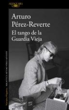 el tango de la guardia vieja-arturo perez-reverte-9788420413099