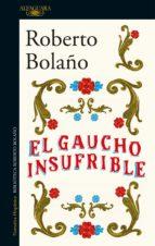 el gaucho insufrible (ebook)-roberto bolaño-9788420431499