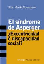 el sindrome de asperger: ¿excentricidad o discapacidad social?-pilar martin borreguero-9788420641799