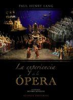 la experiencia de la opera: una introduccion sencilla a la histor ia y literatura operistica-9788420664699