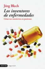 los inventores de enfermedades: como nos convierten en pacientes jörg blench 9788423336999