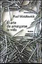 el arte de amargarse la vida-paul watzlawick-9788425414299
