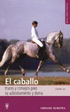 el caballo: trucos y consejos para su adiestramiento y doma-claude lux-9788425509599