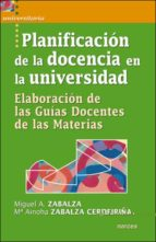 planificacion de la docencia en la universidad: elaboracion de la guias docentes de las materias-miguel a. zabalza-9788427717299