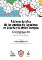 regimen juridico de los agentes de jugadores en españa y la union europea javier rodriguez ten 9788429017199