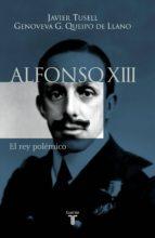 alfonso xiii. el rey polémico (ebook)-javier tusell gomez-genoveva garcia queipo de llano-9788430608799