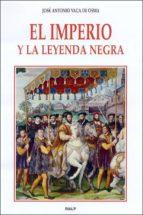 el imperio y la leyenda negra jose antonio vaca de osma 9788432134999