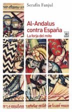 al andalus contra españa (ebook) serafin fanjul 9788432316555