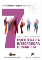 7 casos clínicos tratados con psicoterapia integradora humanista-ana gimeno-bayon cobos-9788433029799
