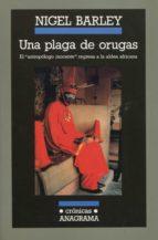 una plaga de orugas: el antropologo inocente regresa a la aldea africana (4ª ed.)-nigel barley-9788433925299