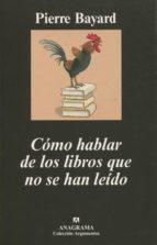 como hablar de los libros que no se han leido pierre bayard 9788433962799