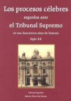 los procesos celebres seguidos ante el tribunal supremo en sus do scientos años de historia. volumen ii   siglo xx jacobo lopez barja de quiroga 9788434021099