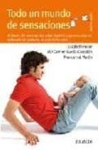 todo un mundo de sensaciones: metodo de autoayuda para padres y p rofesionales aplicado al periodo inicial de la vida (7ª ed.)-elizabeth fodor-mª carmen garcia-castellon-9788436822199