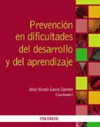 prevención en dificultades del desarrollo y del aprendizaje jesus nicasio garcia sanchez 9788436831399
