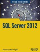sql server 2012 (manual imprescindible) francisco charte 9788441532199