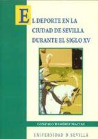el deporte en la ciudad de sevilla durante el el siglo xv gonzalo ramirez macias 9788447209699