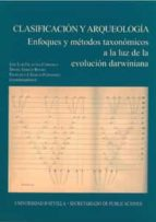 clasificacion y arqueologia: enfoques y metodos taxonomicos a la luz de la evolucion darwiniana-jose luis escacena carrasco-9788447211999