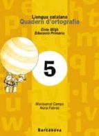 quadern d ortografia 5 llengua catalana (ed.primaria) (cicle mitja) montserrat camps mundo nuria fabres 9788448908799