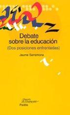 debate sobre la educacion (dos posiciones enfrentadas)-jaume sarramona-9788449318399