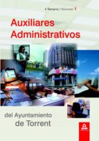 AUXILIARES ADMINISTRATIVOS DEL AYUNTAMIENTO DE TORRENT. TEMARIO. VOLUMEN I