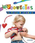el cuerpo humano proyecto 4 (educacion infantil) 9788466788199