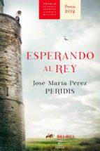 esperando al rey (ebook) jose maria (peridis) perez 9788467043099