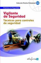 vigilante de seguridad. tecnicas para controles de seguridad (pra cticas de seguridad) 9788467610499